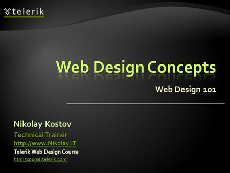 Web Design 101 Nikolay Kostov Telerik Web Design Course html5course.telerik.com Technical Trainer