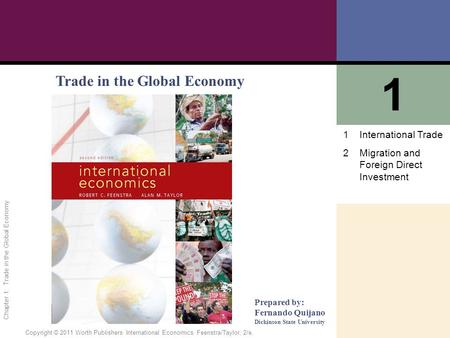 1 of 41 Copyright © 2011 Worth Publishers· International Economics· Feenstra/Taylor, 2/e. Chapter 1: Trade in the Global Economy Trade in the Global Economy.