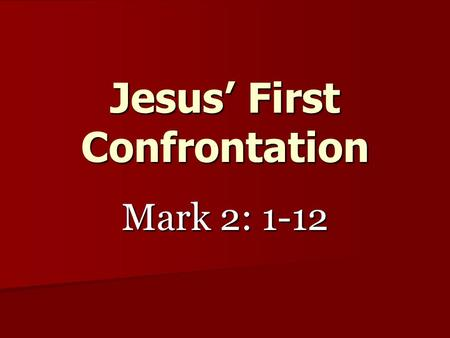 Jesus' First Confrontation Mark 2: 1-12. Back home in Capernaum, preaching the Word to a packed house Mark 2: 1-2.