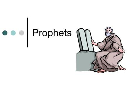 Prophets. A prophet is a person who spoke for God and who communicated God's message courageously to God's chosen people.