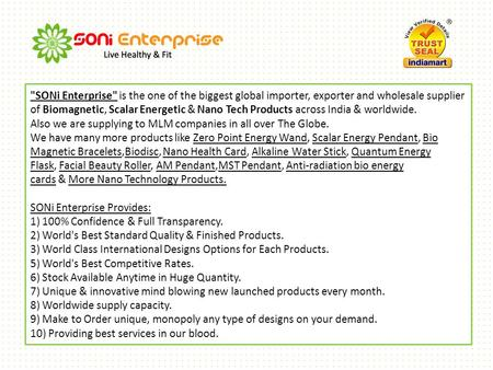 SONi Enterprise is the one of the biggest global importer, exporter and wholesale supplier of Biomagnetic, Scalar Energetic & Nano Tech Products across.