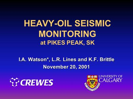 HEAVY-OIL SEISMIC MONITORING at PIKES PEAK, SK I.A. Watson*, L.R. Lines and K.F. Brittle November 20, 2001.