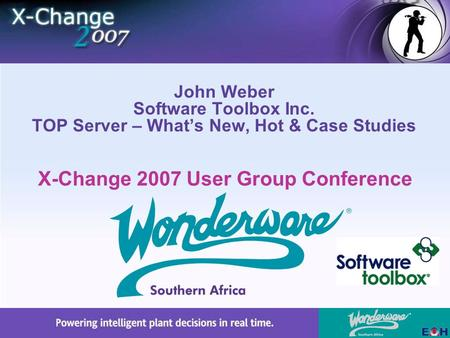 X-Change 2007 User Group Conference John Weber Software Toolbox Inc. TOP Server – What's New, Hot & Case Studies.