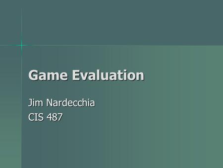 Game Evaluation Jim Nardecchia CIS 487. Basic Information.