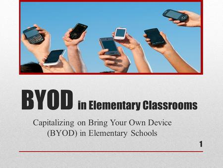 BYOD in Elementary Classrooms Capitalizing on Bring Your Own Device (BYOD) in Elementary Schools 1.