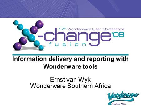 Information delivery and reporting with Wonderware tools Ernst van Wyk Wonderware Southern Africa.