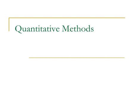 Quantitative Methods. Introduction Experimental Data Non-Experimental Data & Inference Probabilistic versus Deterministic Models Political Methodology.