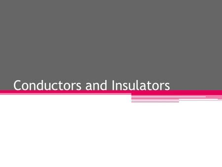 Conductors and Insulators. What are conductors? They allow the electricity to pass through the circuit.