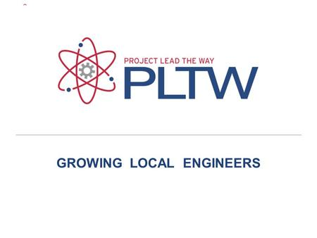 GROWING LOCAL ENGINEERS. Overview Program initially designed to address the shortage of engineers in the US. Curriculum developed by industry professionals.