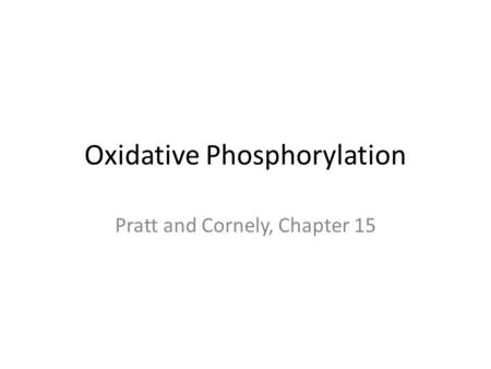 Oxidative Phosphorylation Pratt and Cornely, Chapter 15.