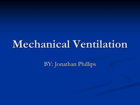 Mechanical Ventilation BY: Jonathan Phillips. Introduction Conventional mechanical ventilation refers to the delivery of full or partial ventilatory support.