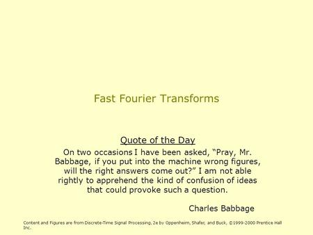 "Fast Fourier Transforms Quote of the Day On two occasions I have been asked, ""Pray, Mr. Babbage, if you put into the machine wrong figures, will the right."