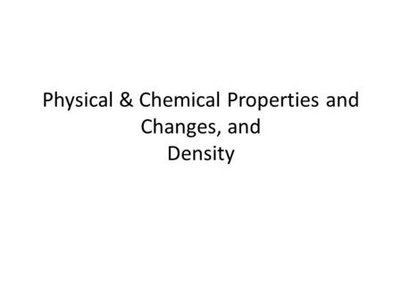 Physical & Chemical Properties and Changes, and Density.