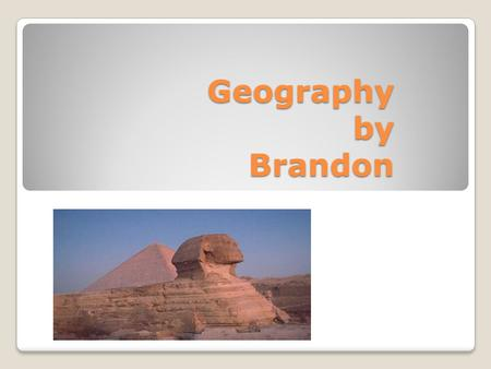Geography by Brandon. Ships down the Nile The Nile River was used for Transportation, and for goods and to communicate.