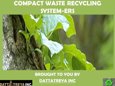 COMPACT WASTE RECYCLING SYSTEM-ERS