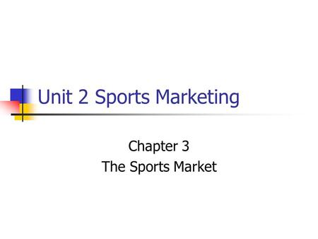 Unit 2 Sports Marketing Chapter 3 The Sports Market.