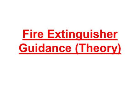 Fire Extinguisher Guidance (Theory) Lancashire County Care Services.
