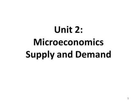 Unit 2: Microeconomics Supply and Demand 1. Money!!! Who is on the… 1.$100 Bill 2.$50 Bill 3.$20 Bill 4.$10 Bill 5.$5 Bill 6.$2 Bill 7.50 Cent 8.Dime.