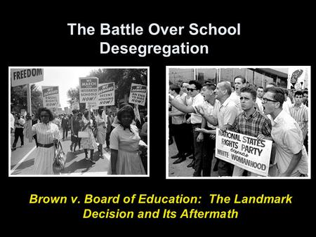 The Battle Over School Desegregation Brown v. Board of Education: The Landmark Decision and Its Aftermath.