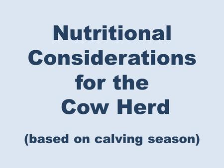 Nutritional Considerations for the Cow Herd (based on calving season)