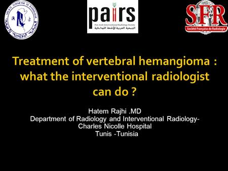 Hatem Rajhi .MD Department of Radiology and Interventional Radiology-