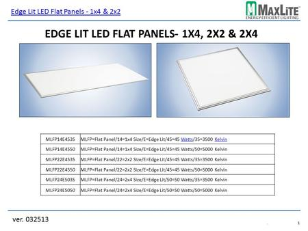 ENERGY EFFICIENT LIGHTING ver. 032513.1.1 EDGE LIT LED FLAT PANELS- 1X4, 2X2 & 2X4 MLFP14E4535 MLFP14E4550MLFP=Flat Panel/14=1x4 Size/E=Edge Lit/45=45.
