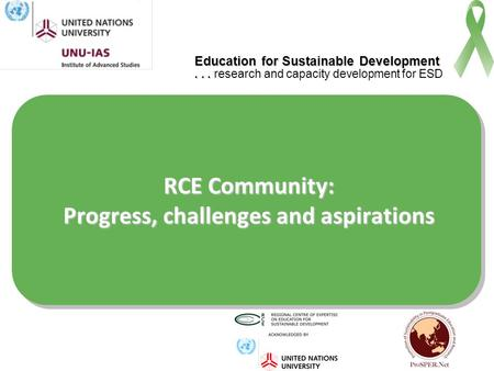 Education for Sustainable Development...... research and capacity development for ESD RCE Community: Progress, challenges and aspirations.