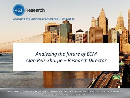Analyzing the future of ECM Alan Pelz-Sharpe – Research Director.