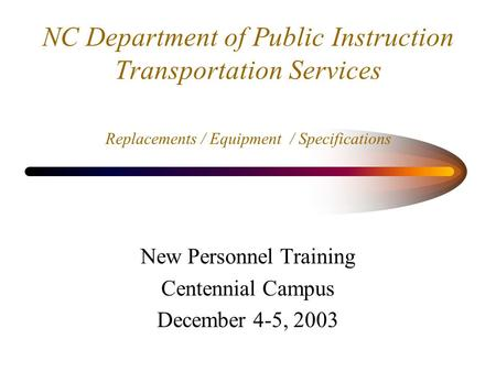NC Department of Public Instruction Transportation Services Replacements / Equipment / Specifications New Personnel Training Centennial Campus December.