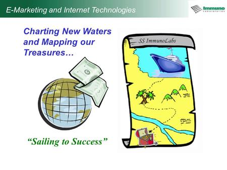"E-Marketing and Internet Technologies Charting New Waters and Mapping our Treasures… ""Sailing to Success"" SS ImmunoLabs."