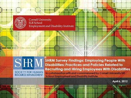 SHRM Survey Findings: Employing People With Disabilities: Practices and Policies Related to Recruiting and Hiring Employees With Disabilities. In collaboration.