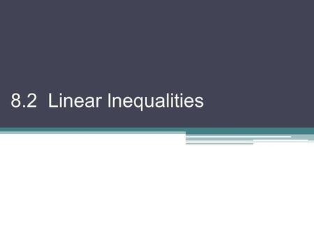 8.2 Linear Inequalities. We will remind ourselves how to solve inequalities and graph on a number line as well as the coordinate plane Inequality a <
