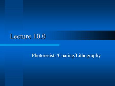Lecture 10.0 Photoresists/Coating/Lithography. Semiconductor Fab Land$0.05 Billion Building$0.15 Billion Tools & Equipment $1 Billion Air/Gas Handling.