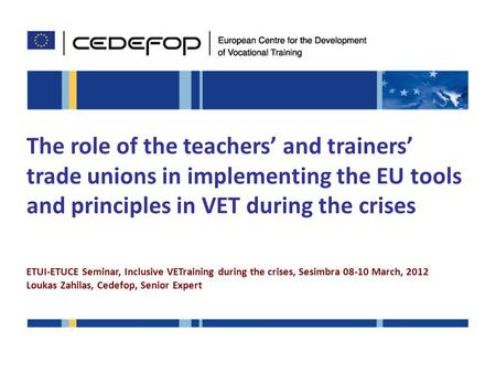 The role of the teachers' and trainers' trade unions in implementing the EU tools and principles in VET during the crises ETUI-ETUCE Seminar, Inclusive.