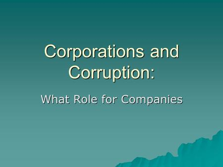 Corporations and Corruption: What Role for Companies.