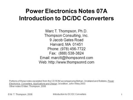 1 Introduction to DC/DC Converters © M. T. Thompson, 2008 Power Electronics Notes 07A Introduction to DC/DC Converters Portions of these notes excerpted.