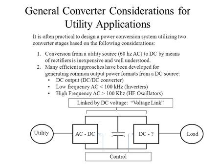 General Converter Considerations for Utility Applications It is often practical to design a power conversion system utilizing two converter stages based.