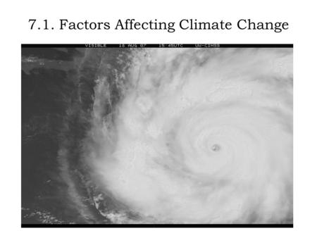 7.1. Factors Affecting Climate Change. Weather Vs Climate  What is the difference between weather and climate?  While weather describes local conditions.