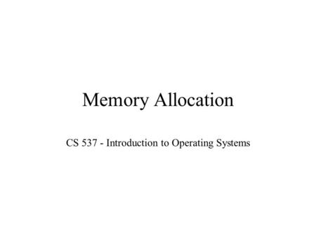 Memory Allocation CS 537 - Introduction to Operating Systems.