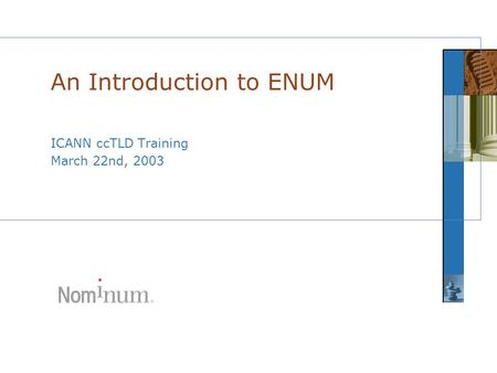 ICANN ccTLD Training March 22nd, 2003 An Introduction to ENUM.