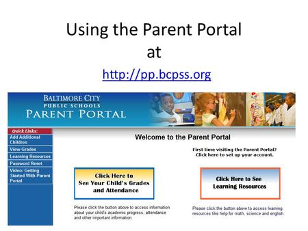 Using the Parent Portal at  Following this short presentation, you will know how to Receive a log in and password to Parent Portal.