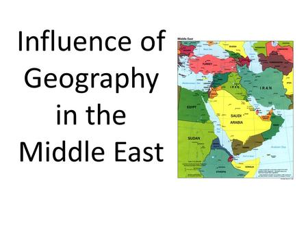 Influence of Geography in the Middle East. Deserts: Water scarcity- population settlement imbalance Less than 10% of land is arable.