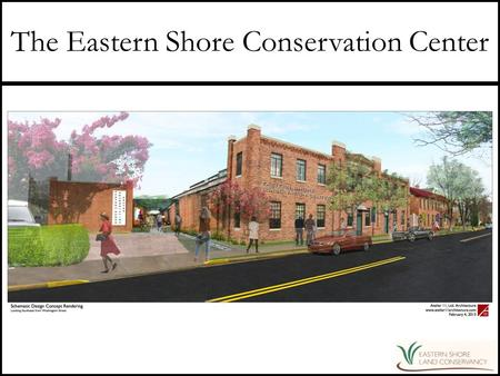 The Eastern Shore Conservation Center. Who We Are Our Mission: To preserve and sustain the vibrant communities of the Eastern Shore and the lands and.