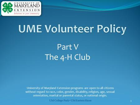 UM College Park UM Eastern Shore 1 Part V The 4-H Club University of Maryland Extension programs are open to all citizens without regard to race, color,