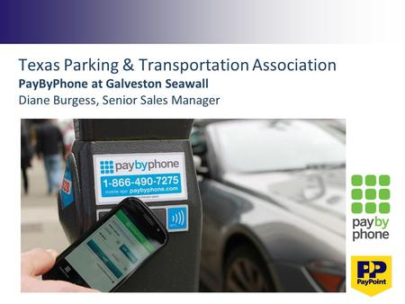Texas Parking & Transportation Association PayByPhone at Galveston Seawall Diane Burgess, Senior Sales Manager.