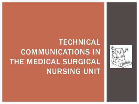 TECHNICAL COMMUNICATIONS IN THE MEDICAL SURGICAL NURSING UNIT.
