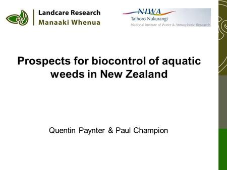 Prospects for biocontrol of aquatic weeds in New Zealand Quentin Paynter & Paul Champion.