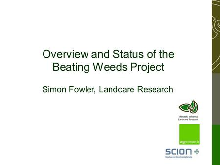 Overview and Status of the Beating Weeds Project Simon Fowler, Landcare Research.