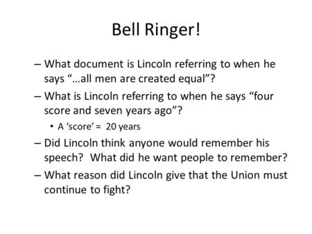 "Bell Ringer! – What document is Lincoln referring to when he says ""…all men are created equal""? – What is Lincoln referring to when he says ""four score."