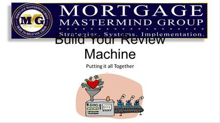 Build Your Review Machine Putting it all Together.